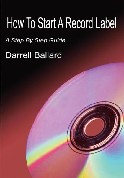 How To Start A Record Label By: Darrell Ballard