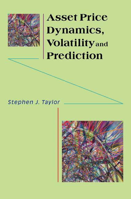 Asset Price Dynamics, Volatility, and Prediction By: Stephen J. Taylor