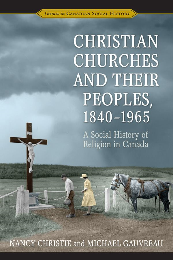 Christian Churches and Their Peoples, 1840-1965 By: Michael Gauvreau,Nancy Christie