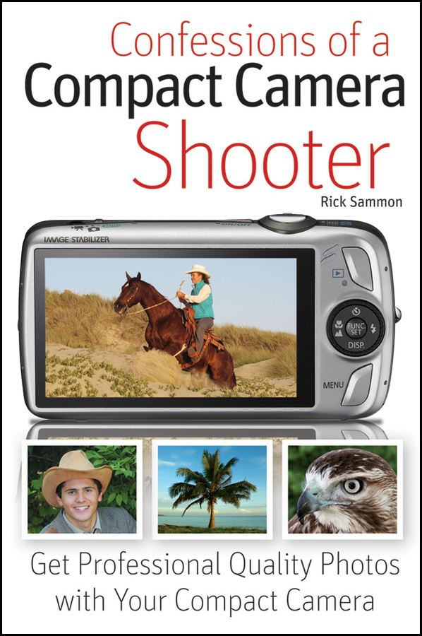 Confessions of a Compact Camera Shooter By: Rick Sammon