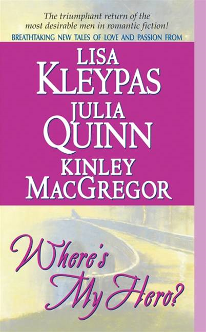 Where's My Hero? By: Julia Quinn,Kinley MacGregor,Lisa Kleypas