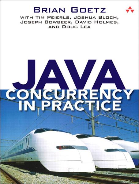 Java Concurrency in Practice By: Brian Goetz,David Holmes,Doug Lea,Joseph Bowbeer,Joshua Bloch,Tim Peierls