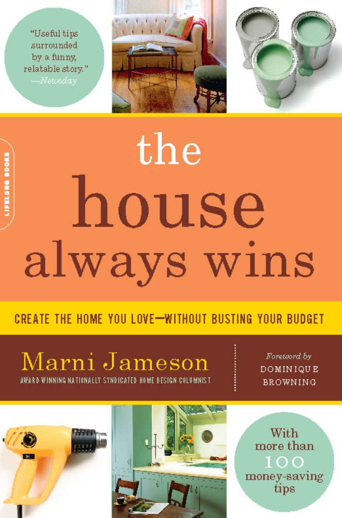 The House Always Wins: Create the Home You Love-Without Busting Your Budget By: Marni Jameson