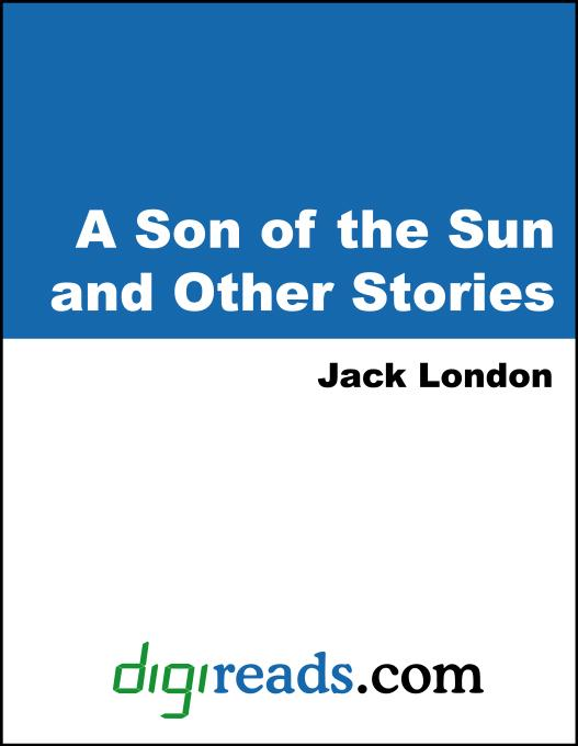 Jack London - A Son of the Sun and Other Stories