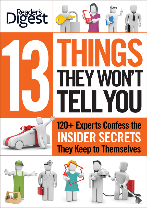 13 Things They Won't Tell You: 375+ Experts Confess the Insider Secrets They Keep to Themselves By: Editors of Reader's Digest,Liz Vaccariello