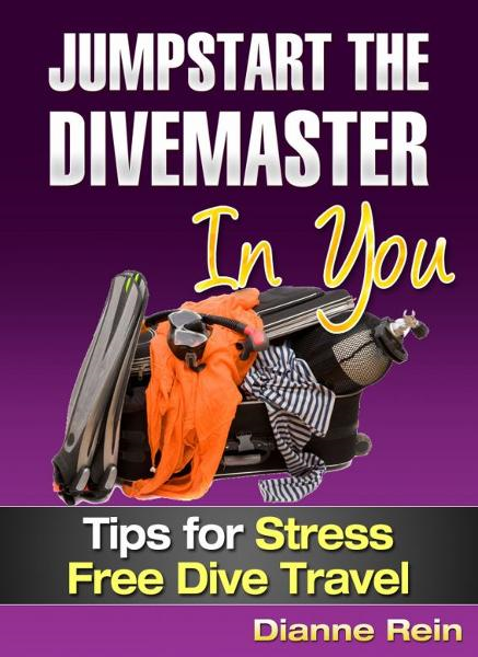 Jumpstart the Divemaster in You - Tips for Stress-Free Dive Travel (A scuba-diving-smiles.com New Diver Series)