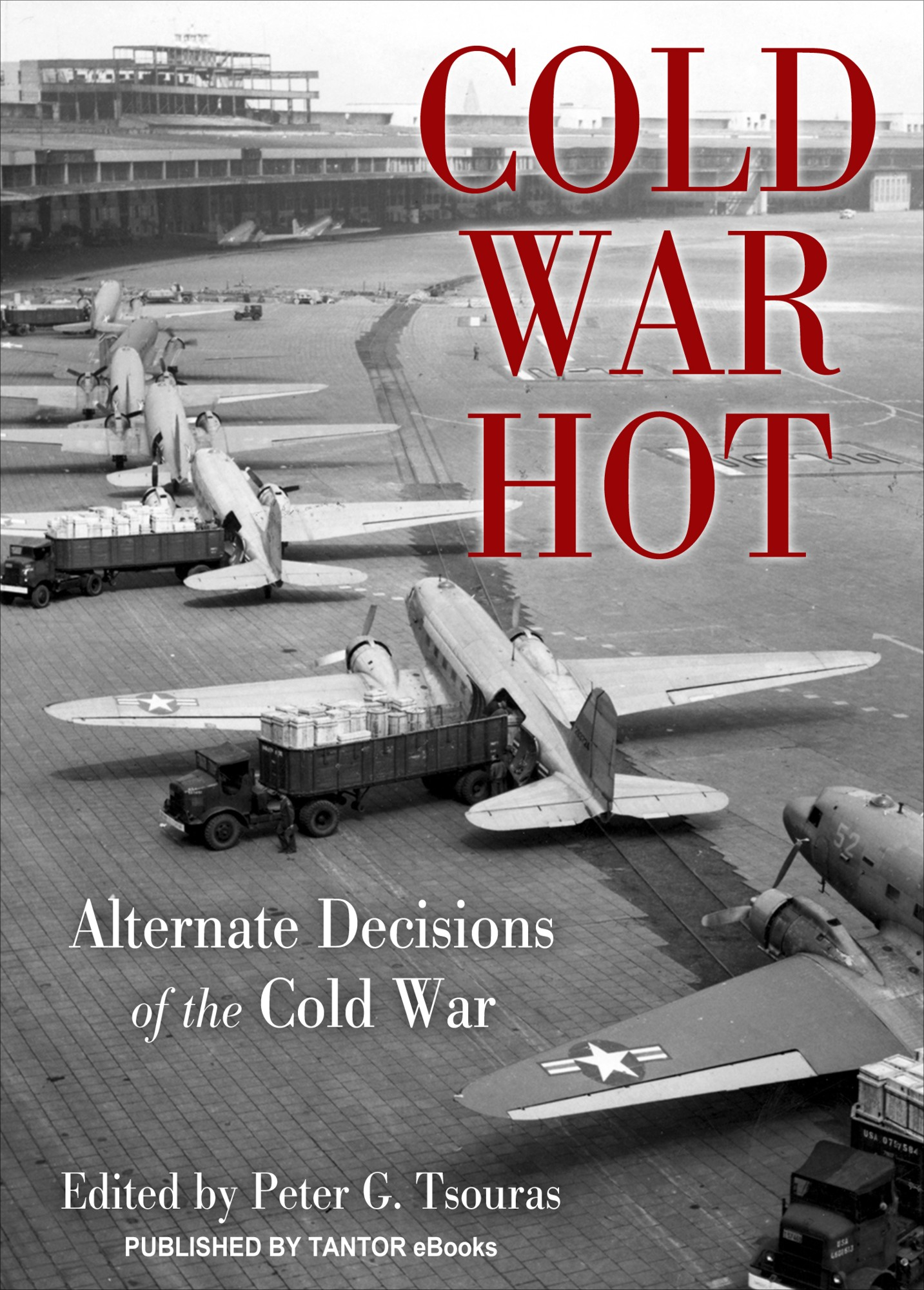Cold War Hot: Alternate Decisions of the Cold War By: Peter G. Tsouras