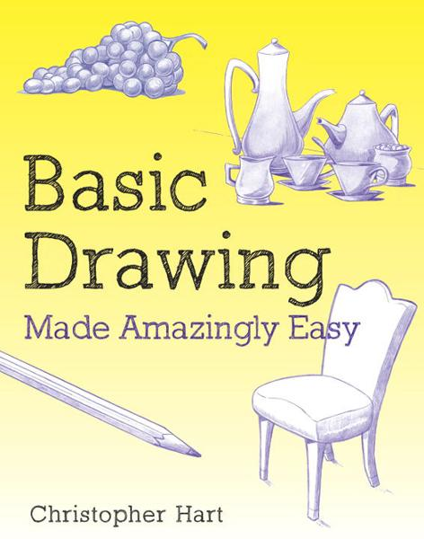 Basic Drawing Made Amazingly Easy By: Christopher Hart