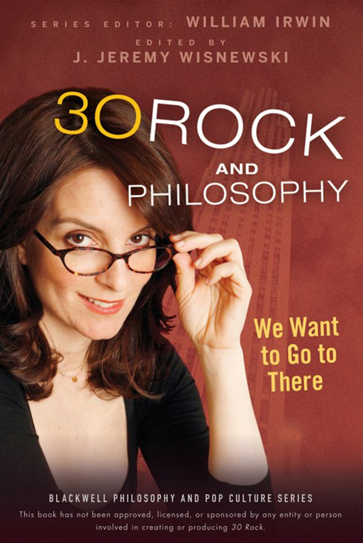 30 Rock and Philosophy By: William Irwin