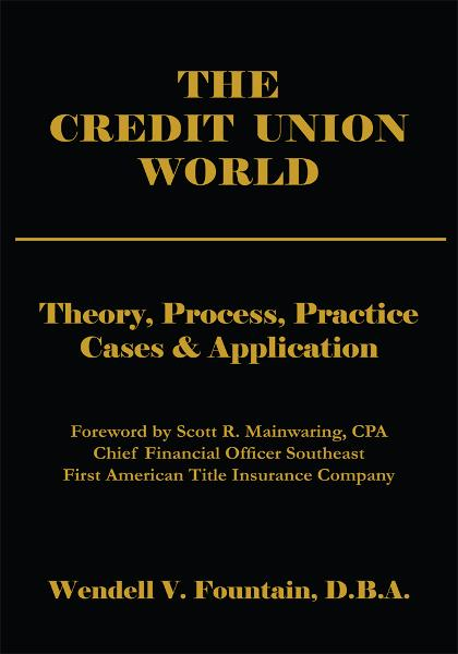 THE CREDIT UNION WORLD By: Wendell V. Fountain, D.B.A.