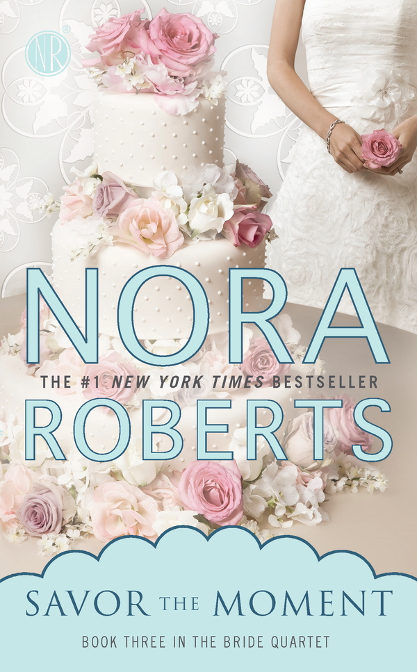 Savor the Moment By: Nora Roberts