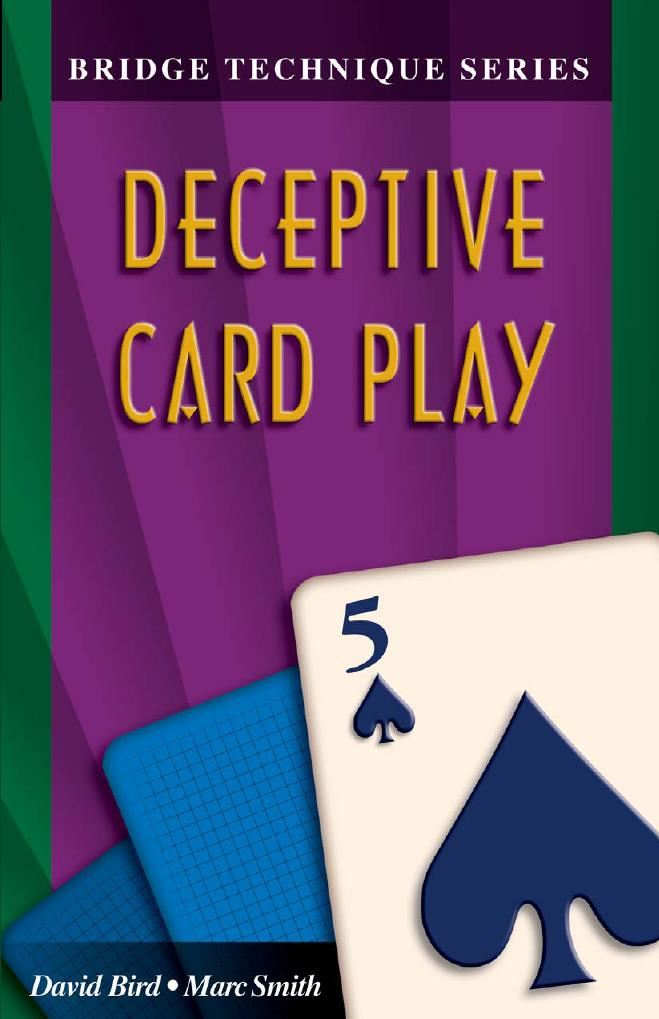 The Bridge Technique Series 5: Deceptive Card Play By: David Bird Marc Smith