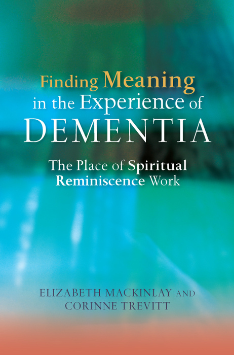 Finding Meaning in the Experience of Dementia The Place of Spiritual Reminiscence Work
