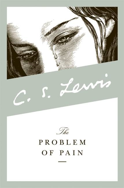 The Problem of Pain By: C. S. Lewis