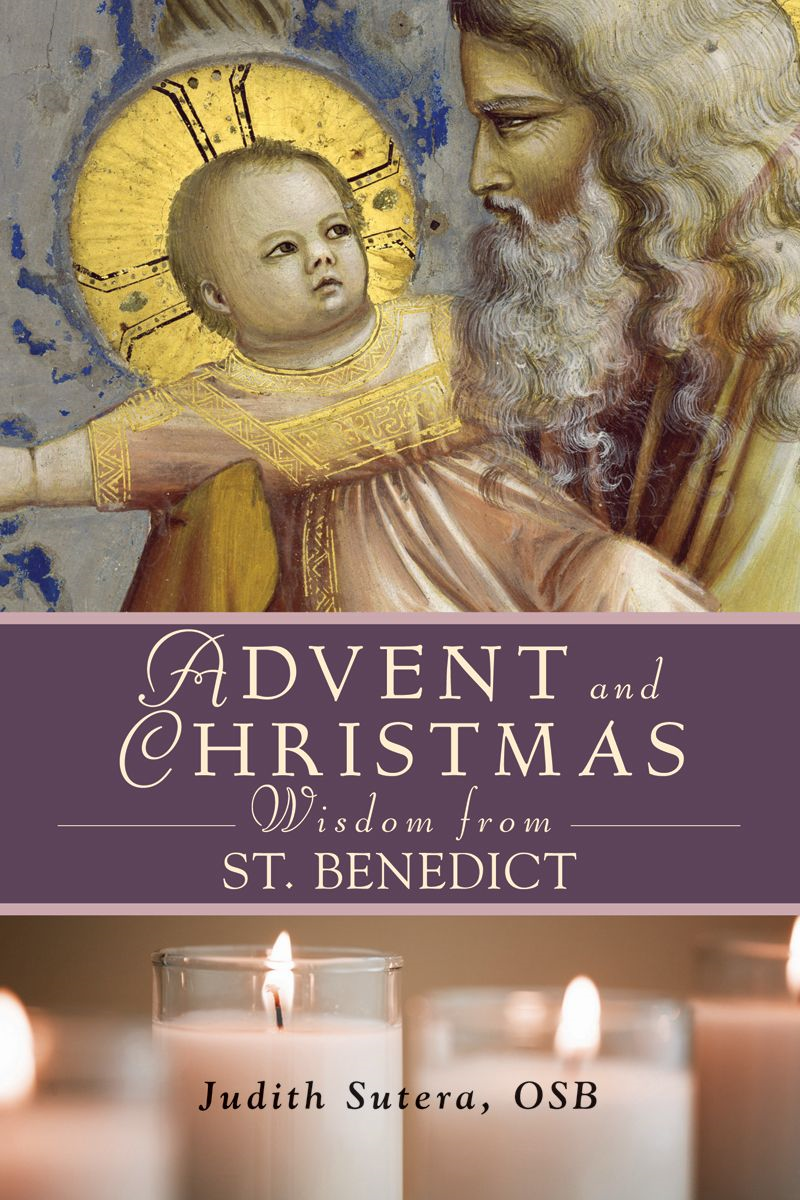 Advent and Christmas Wisdom From St. Benedict By: Judith Sutera