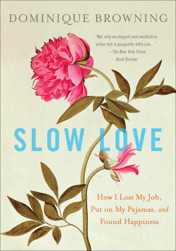 Slow Love: How I Lost My Job, Put on My Pajamas, and Found Happiness