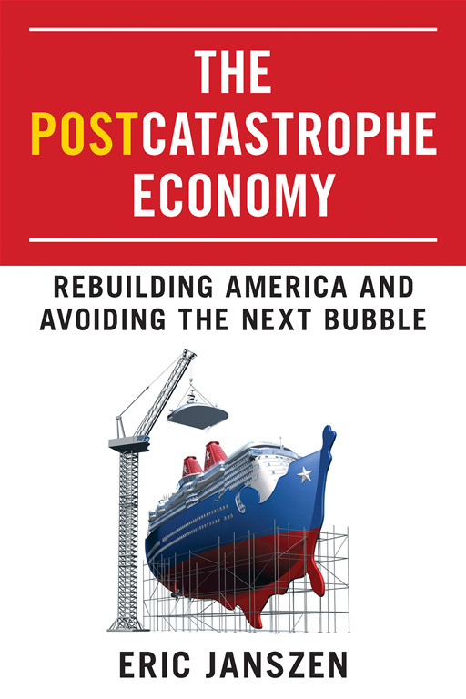 The Postcatastrophe Economy: Rebuilding America and Avoiding the Next Bubble By: Eric Janszen