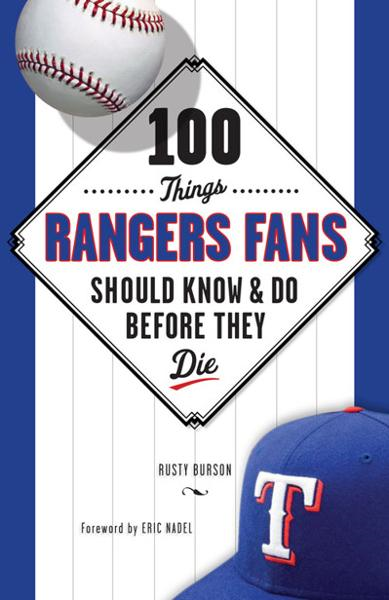 100 Things Rangers Fans Should Know & Do Before They Die By: Rusty Burson