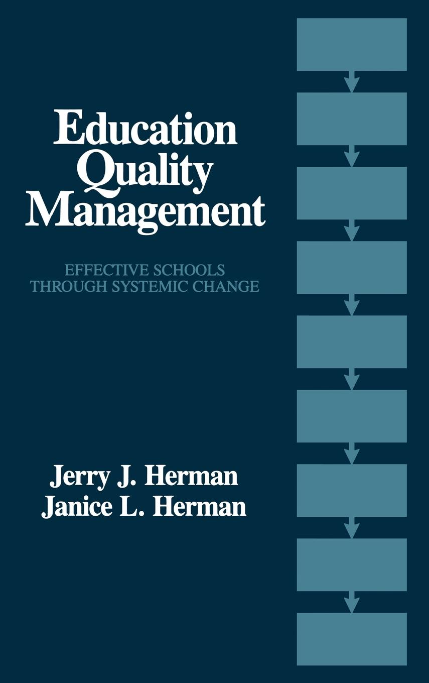 Education Quality Management: Effective Schools Through Systemic Change By: Janice L. Herman,Jerry Herman