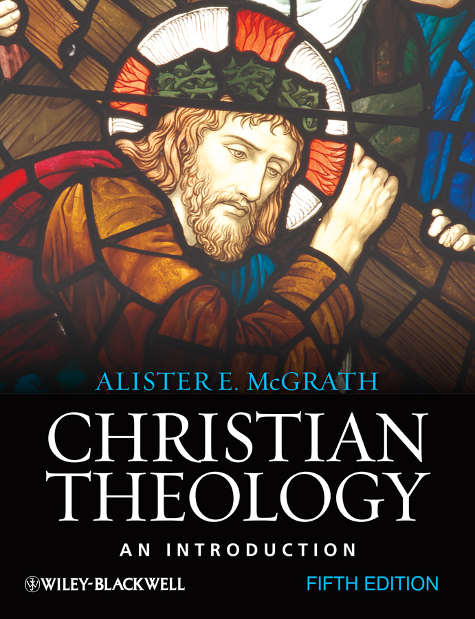 Christian Theology By: Alister E. McGrath