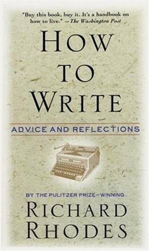 How to Write By: Richard Rhodes