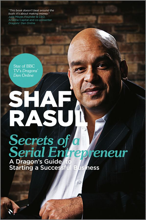 Secrets of a Serial Entrepreneur By: Shaf Rasul