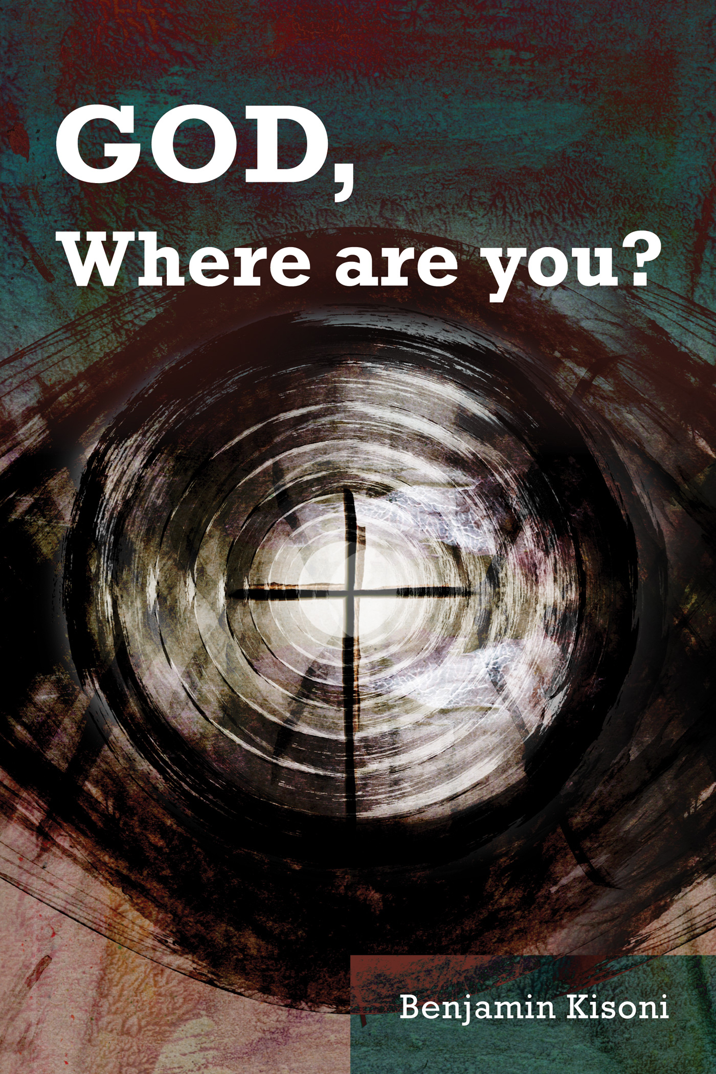 God, Where Are You? By: Benjamin   Kisoni