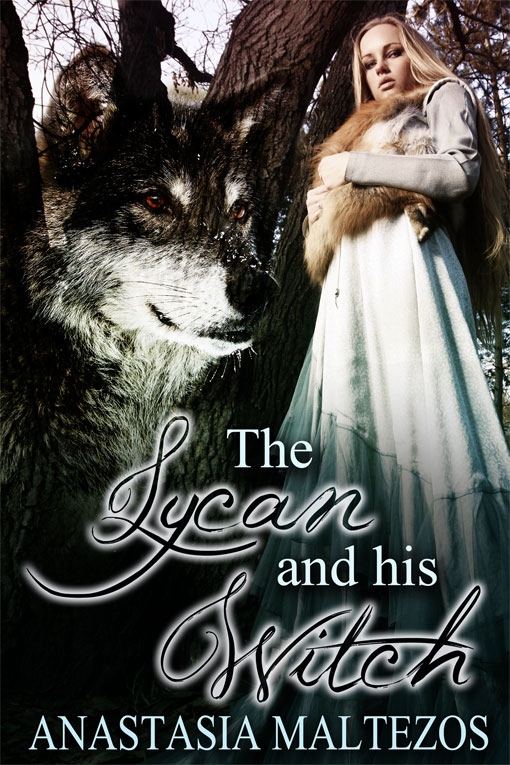 The Lycan and His Witch By: Anastasia Maltezos