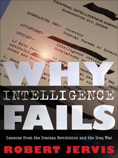 Why Intelligence Fails By: Robert Jervis