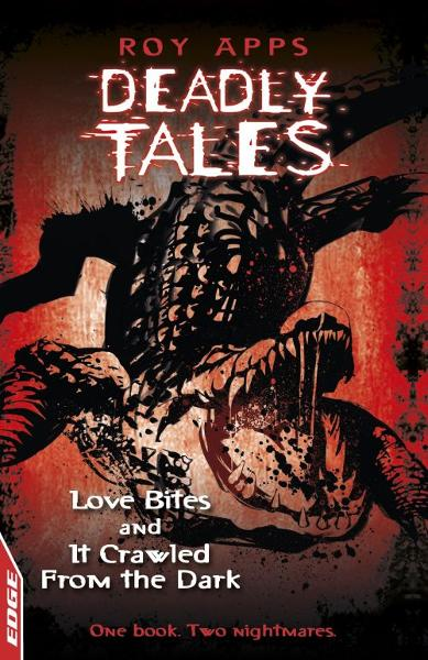Love Bites and It Crawled From The Dark EDGE - Deadly Tales