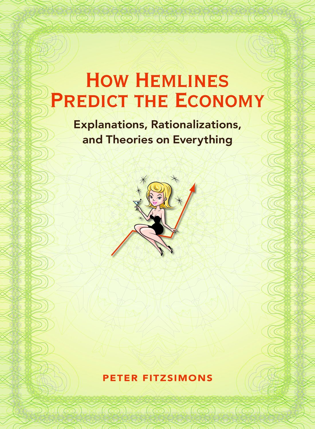 How Hemlines Predict The Economy: Explanations Rationalizations and Theories on Everything