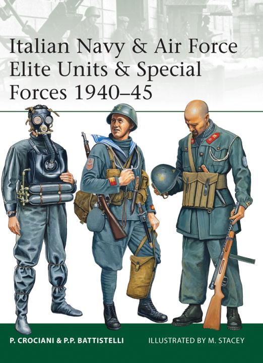 Italian Navy and Air Force Elite Units and Special Forces 1940-45 By: Piero Crociani,Mark Stacey
