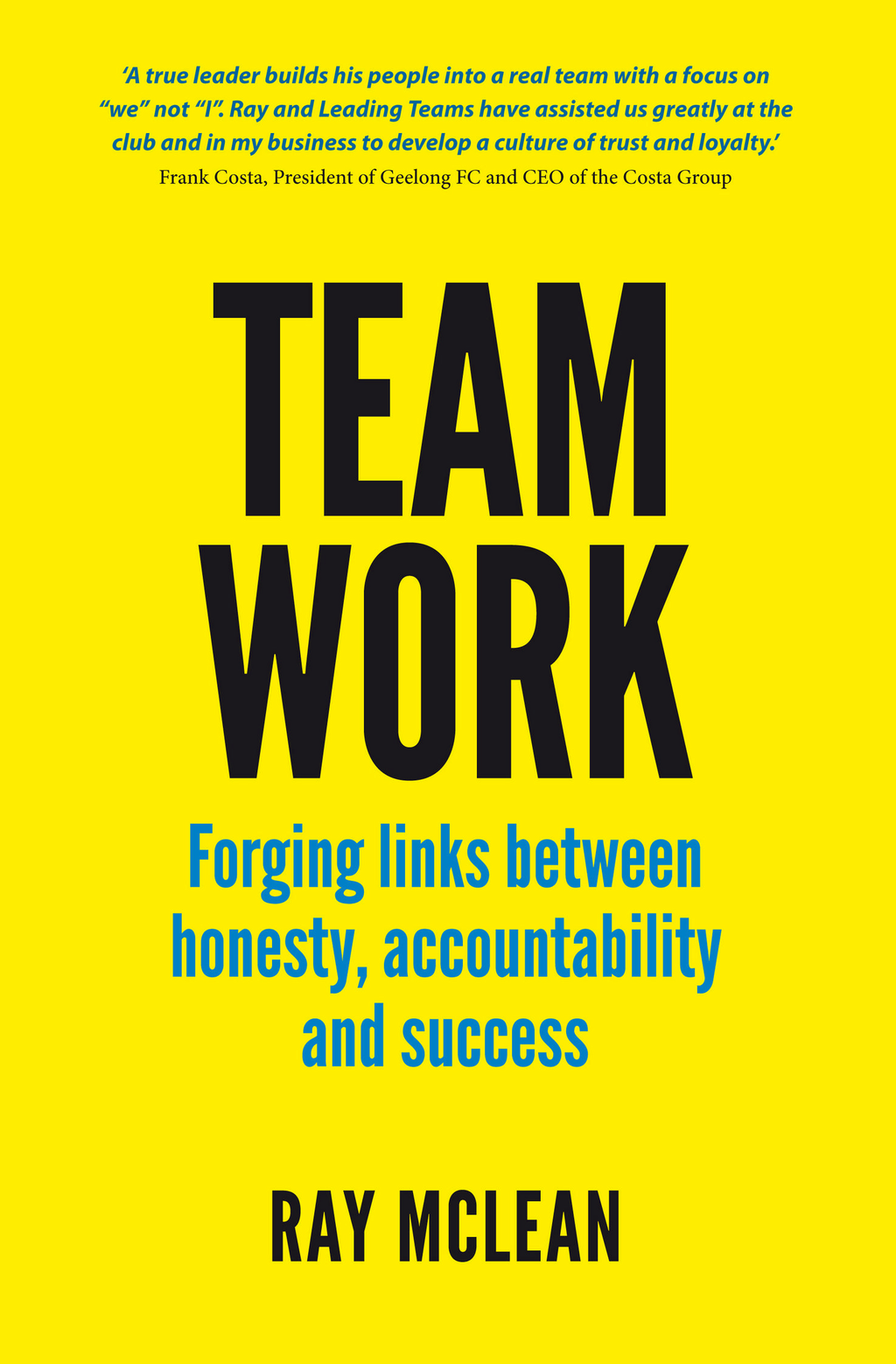 Team Work: Forging links between honesty, accountability and success By: Ray McLean