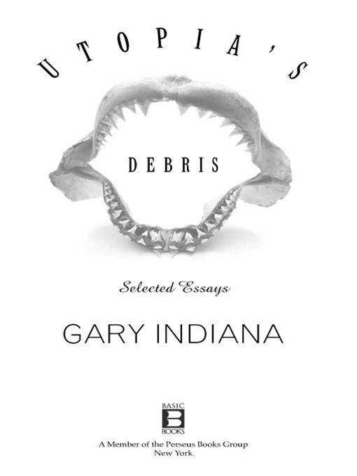 Utopia's Debris By: Gary Indiana