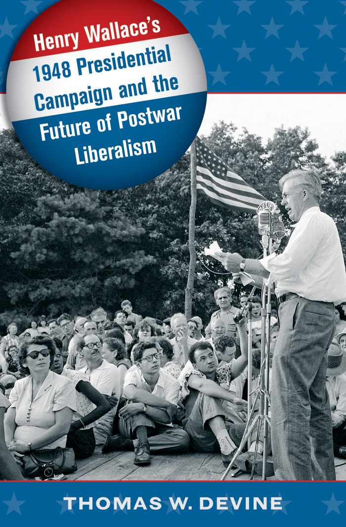 Henry Wallace's 1948 Presidential Campaign and the Future of Postwar Liberalism: