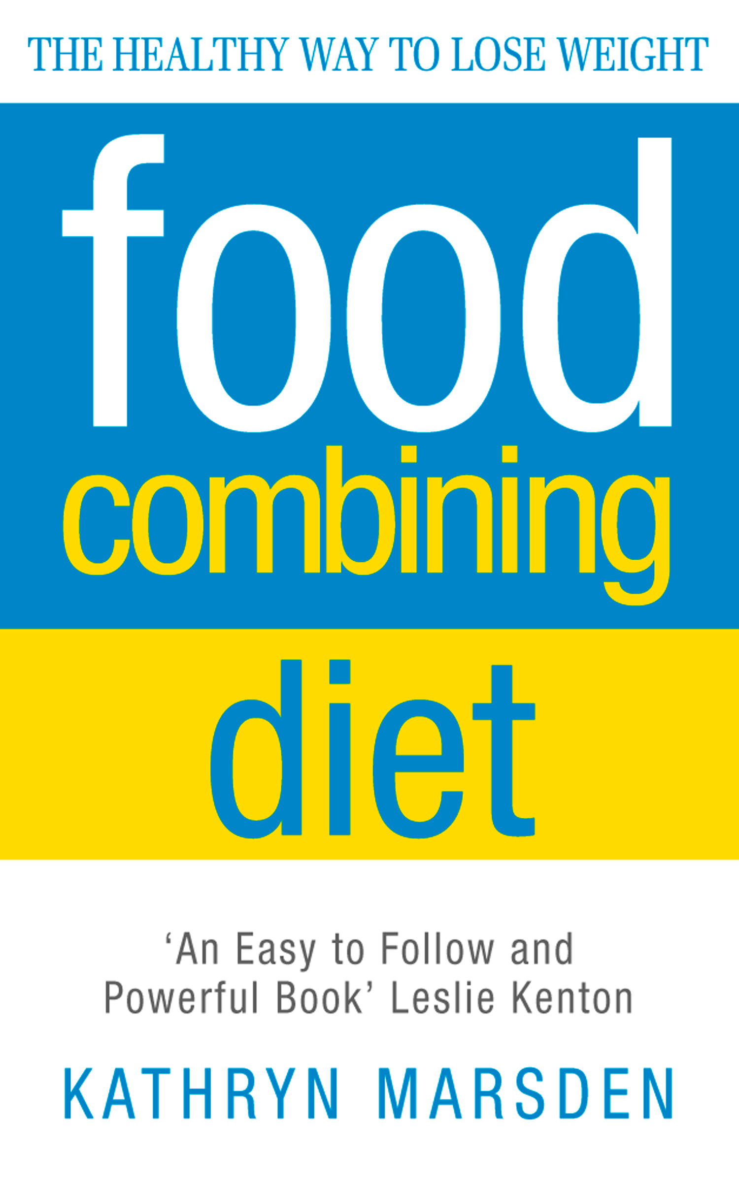 Food Combining Diet: The Healthy Way to Lose Weight By: Kathryn Marsden