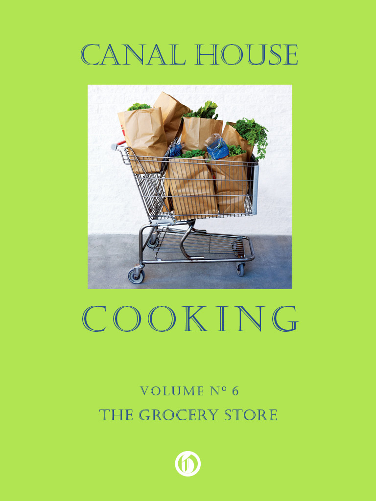Canal House Cooking Volume N° 6: The Grocery Store