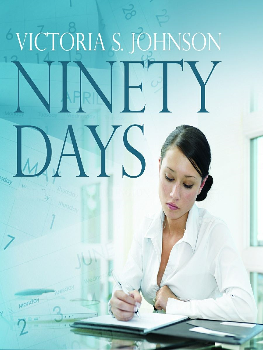 Ninety Days By: Victoria S. Johnson