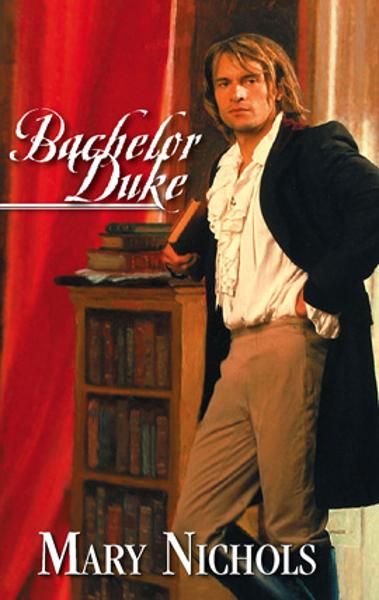 Bachelor Duke By: Mary Nichols