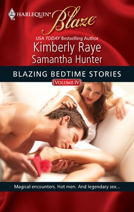 Blazing Bedtime Stories, Volume IV By: Kimberly Raye,Samantha Hunter