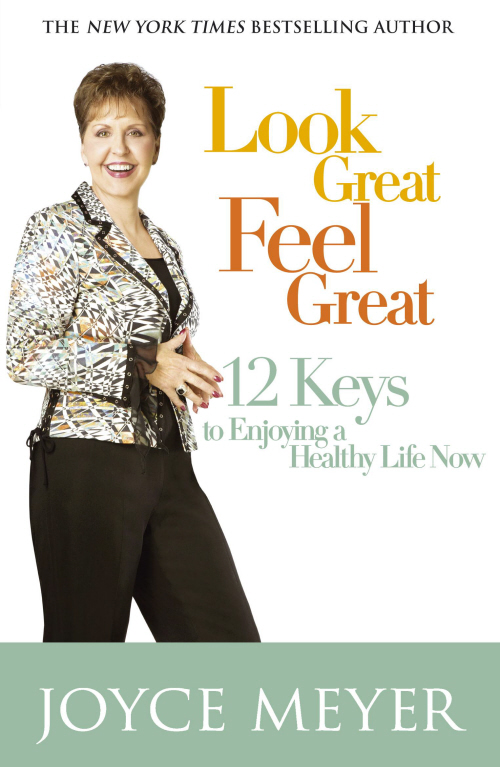 Look Great, Feel Great 12 keys to enjoying a healthy life now