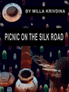 Picnic On The Silk Road