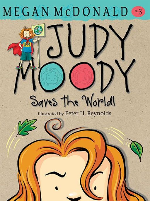 Judy Moody Saves the World! By: Megan McDonald