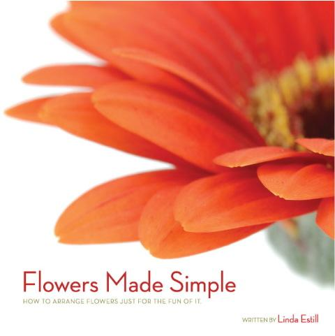 Linda Estill - Flowers Made Simple - How to arrange flowers just for the fun of it.
