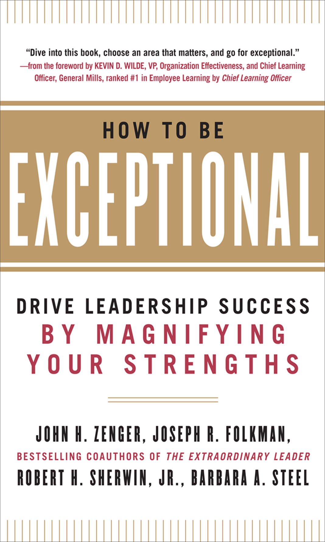 How to Be Exceptional:  Drive Leadership Success By Magnifying Your Strengths By:  Barbara Steel, Joseph Folkman, Jr. Robert H. Sherwin,John Zenger