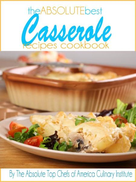 The Absolute Best Casserole Recipes Cookbook