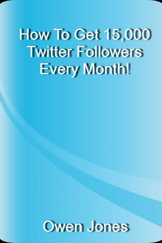 How To Get 15,000 Twitter Followers Every Month By: Owen Jones