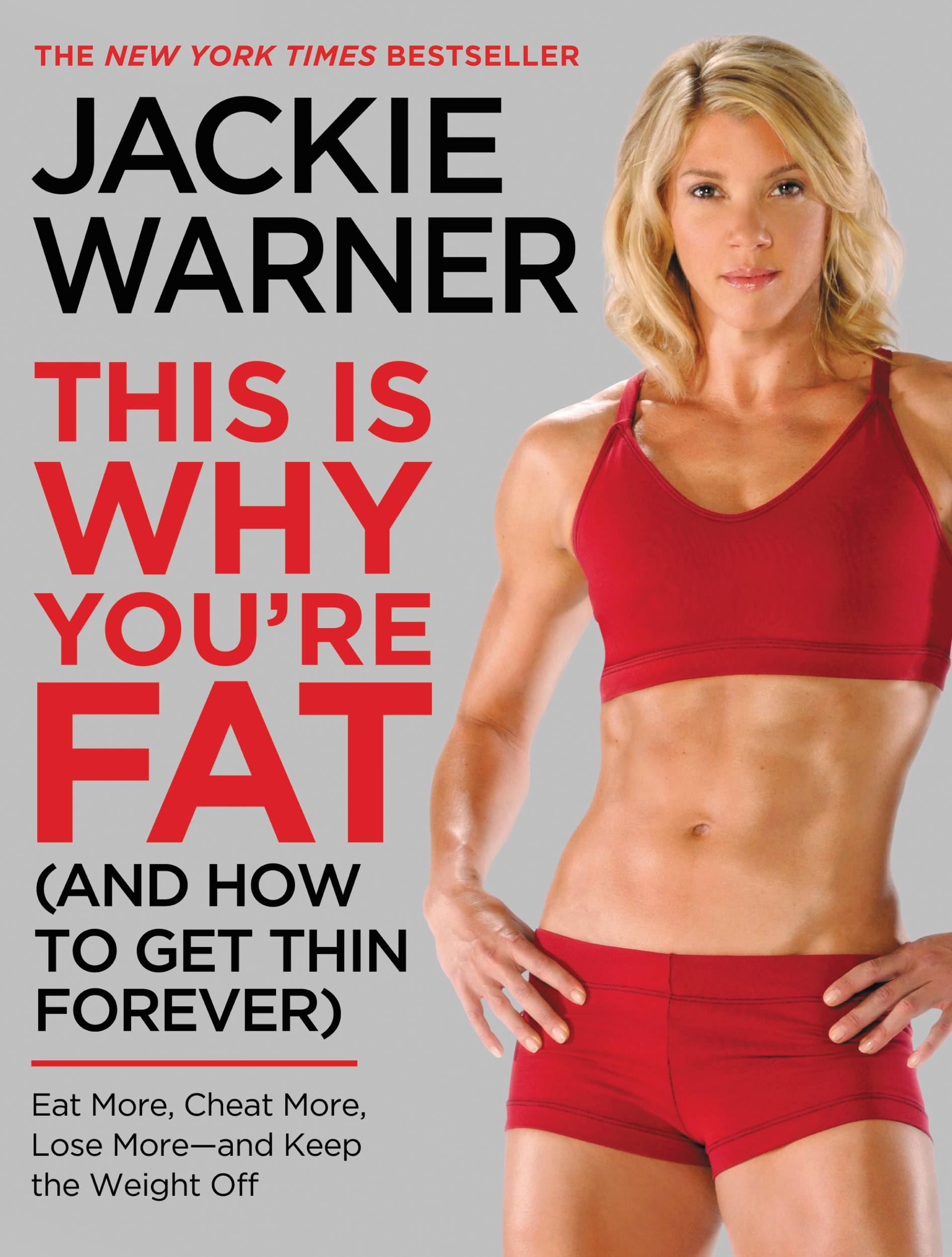 This Is Why You're Fat (And How to Get Thin Forever) By: Jackie Warner