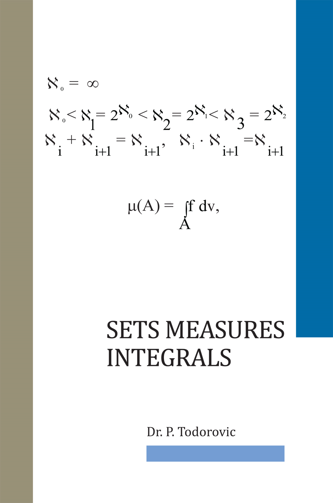 Sets Measures Integrals By: Dr. P. Todorovic
