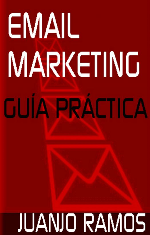 Email Marketing. Guía práctica By: Juanjo Ramos